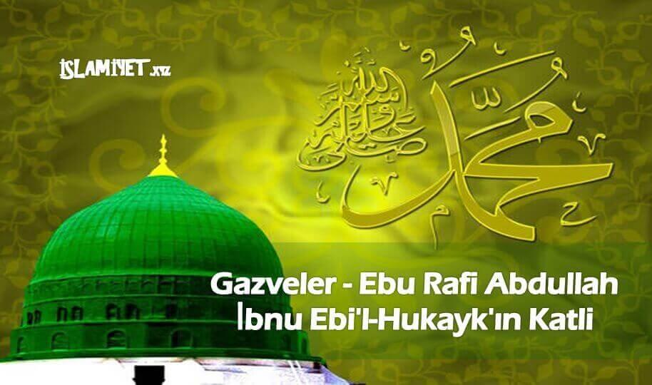 Gazveler - Ebu Rafi Abdullah ibnu Ebi'l-Hukayk'ın Katli