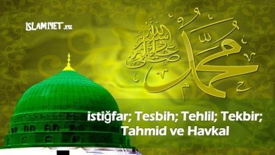Photo of İstiğfar; Tesbih; Tehlil; Tekbir; Tahmid Ve Havkal
